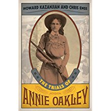 The Trials of Annie Oakley by Chris Enss & Howard Kazanjian