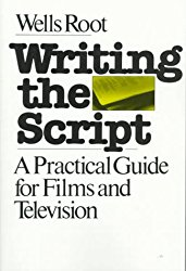 Writing the Script: A Practical Guide for Films and TV by Wells Root